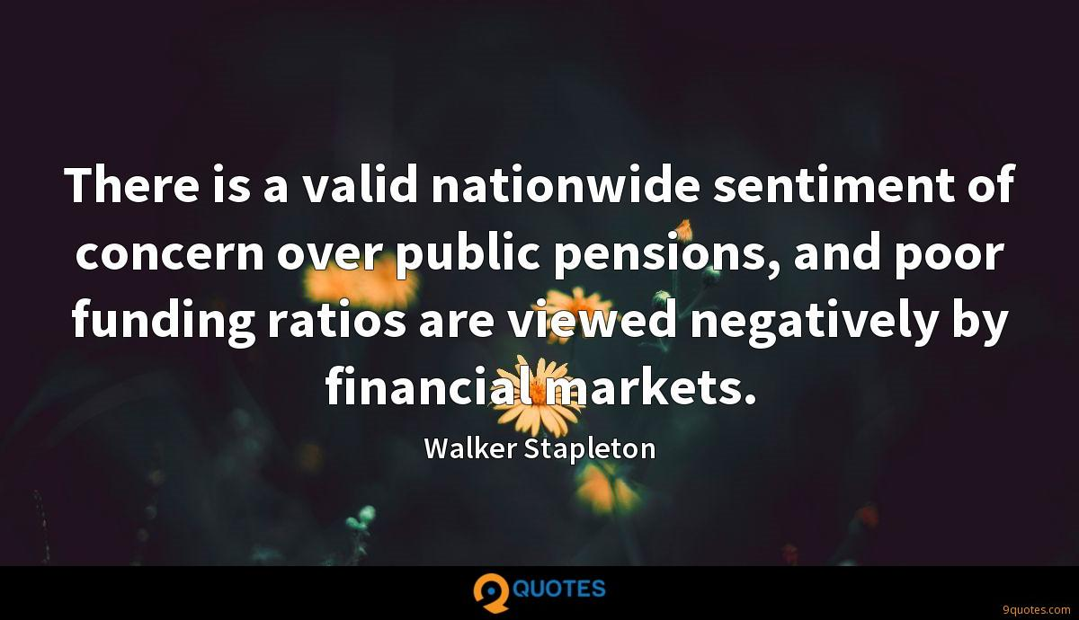 There is a valid nationwide sentiment of concern over public pensions, and poor funding ratios are viewed negatively by financial markets.