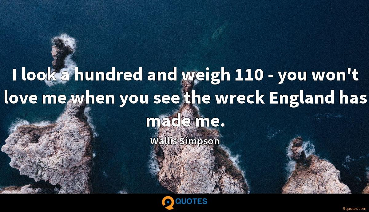 I look a hundred and weigh 110 - you won't love me when you see the wreck England has made me.