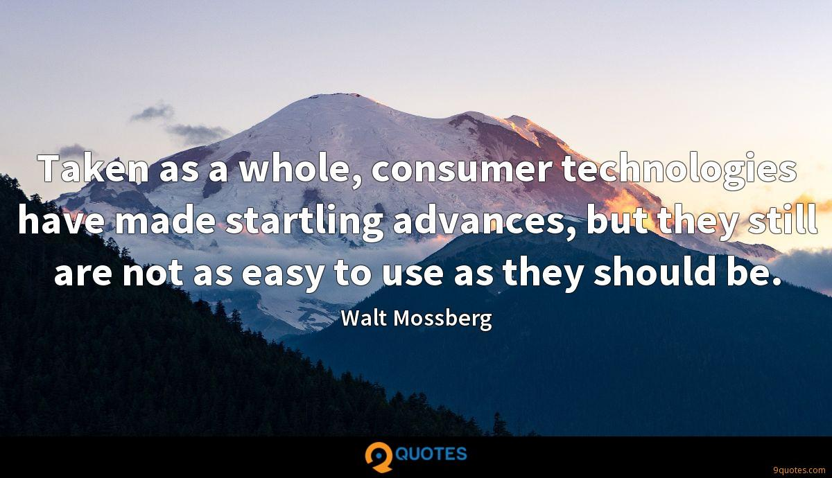 Taken as a whole, consumer technologies have made startling advances, but they still are not as easy to use as they should be.
