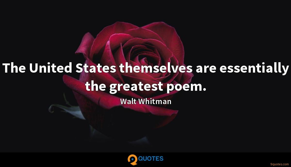 The United States themselves are essentially the greatest poem.