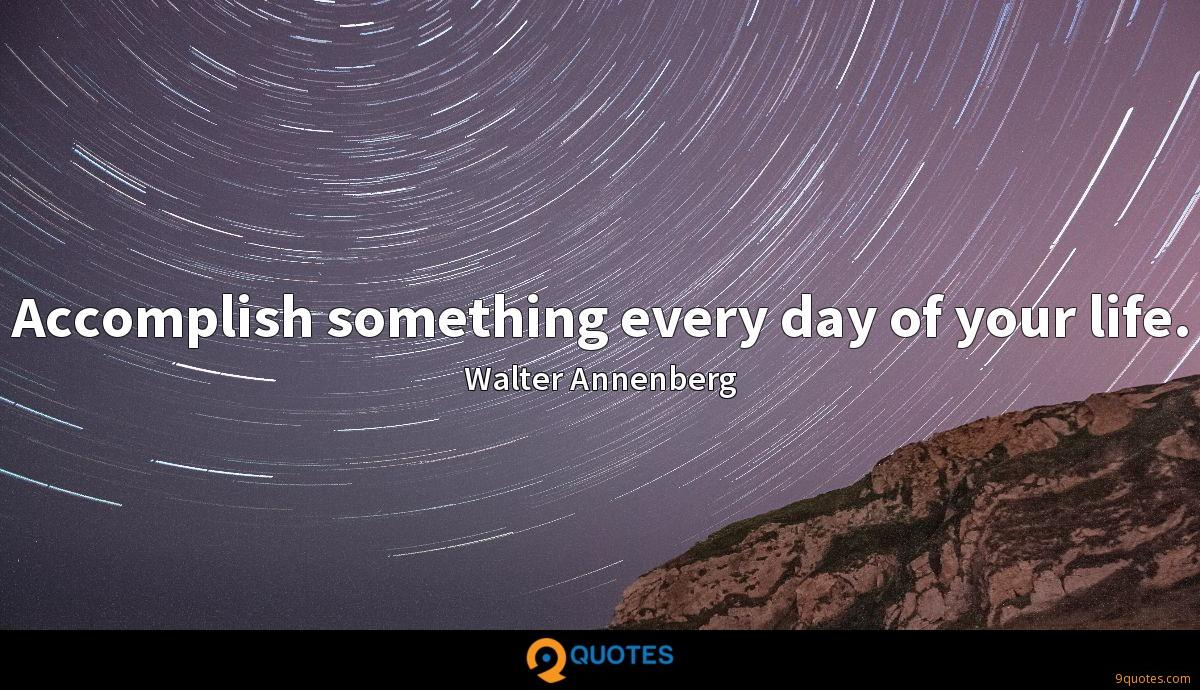Accomplish something every day of your life.