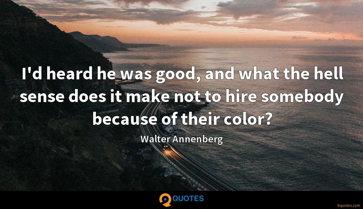 I'd heard he was good, and what the hell sense does it make not to hire somebody because of their color?