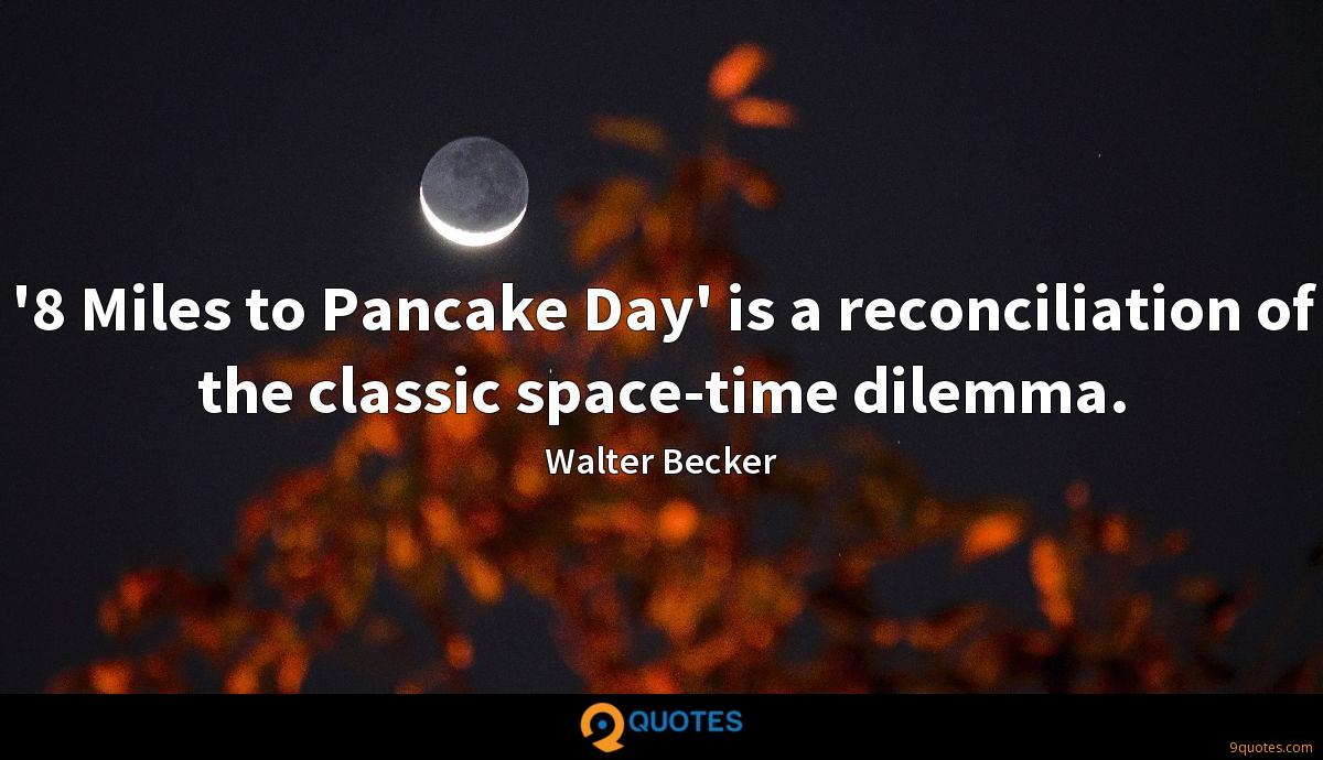 '8 Miles to Pancake Day' is a reconciliation of the classic space-time dilemma.