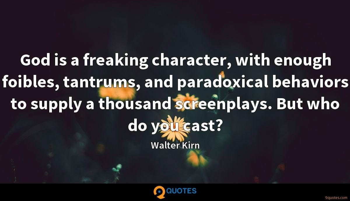 God is a freaking character, with enough foibles, tantrums, and paradoxical behaviors to supply a thousand screenplays. But who do you cast?