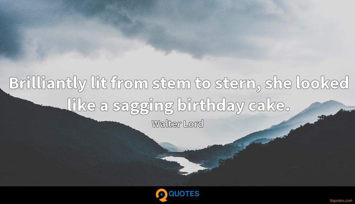 Brilliantly lit from stem to stern, she looked like a sagging birthday cake.