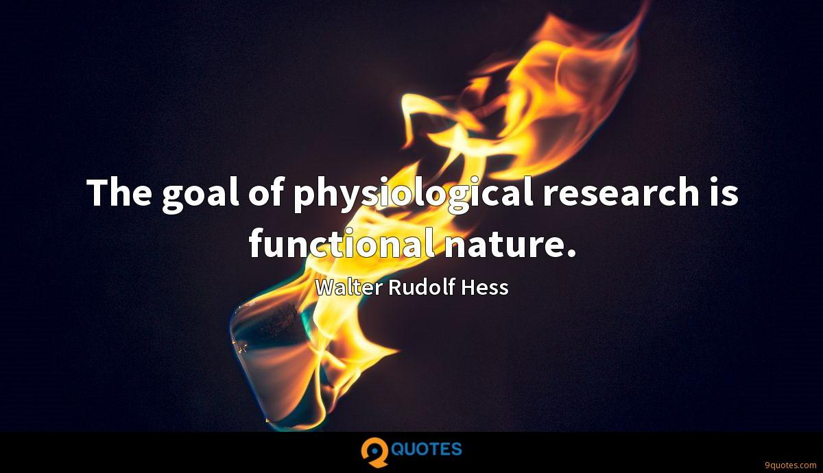 The goal of physiological research is functional nature.