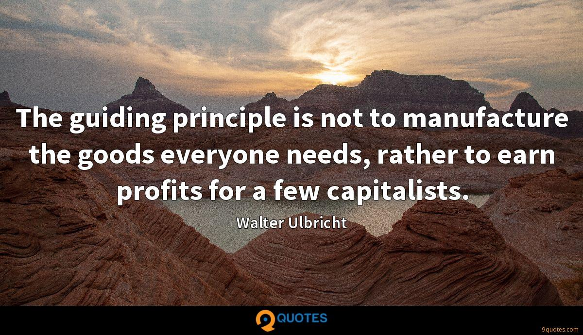 The guiding principle is not to manufacture the goods everyone needs, rather to earn profits for a few capitalists.