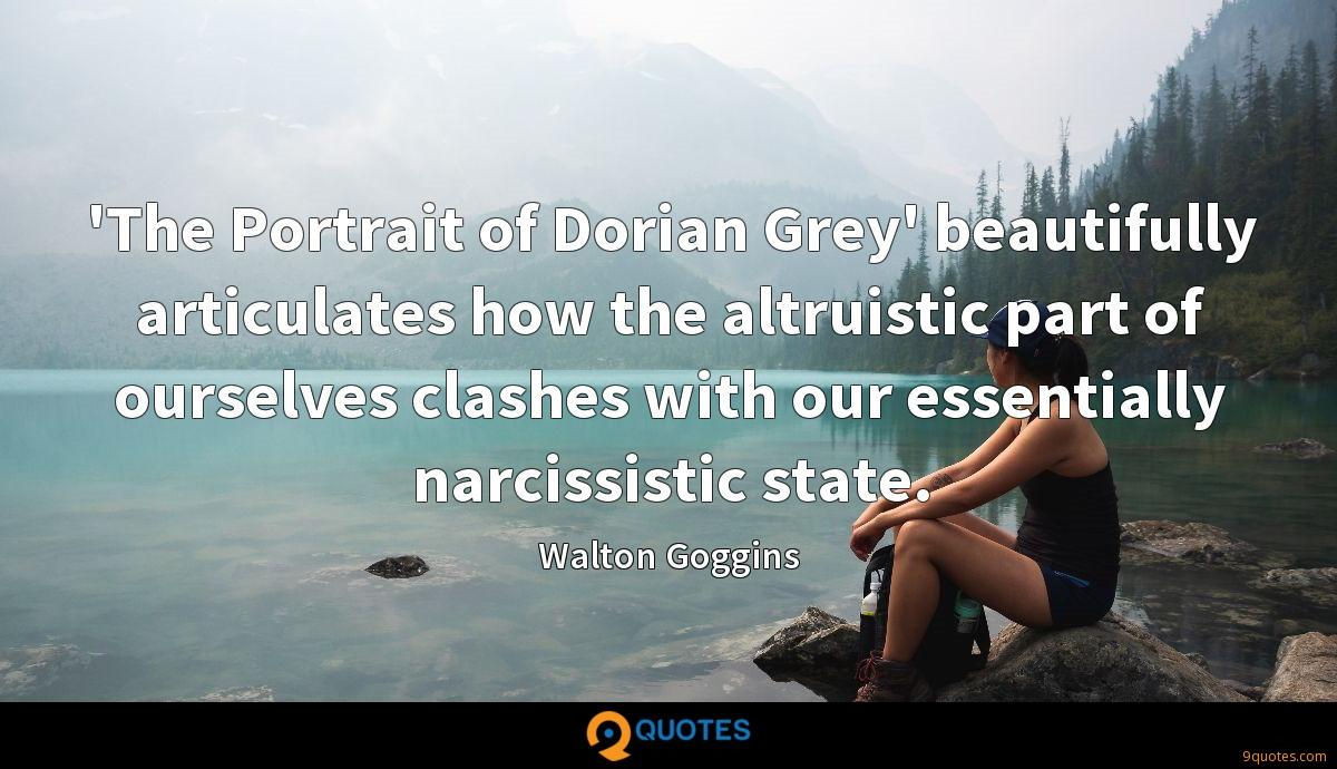 'The Portrait of Dorian Grey' beautifully articulates how the altruistic part of ourselves clashes with our essentially narcissistic state.