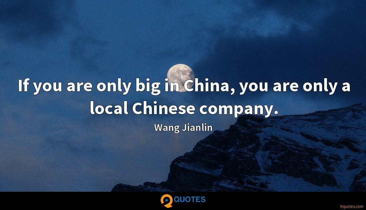 If you are only big in China, you are only a local Chinese company.