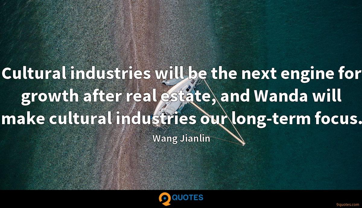 Cultural industries will be the next engine for growth after real estate, and Wanda will make cultural industries our long-term focus.