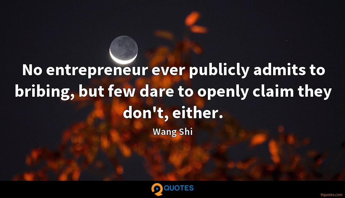 No entrepreneur ever publicly admits to bribing, but few dare to openly claim they don't, either.