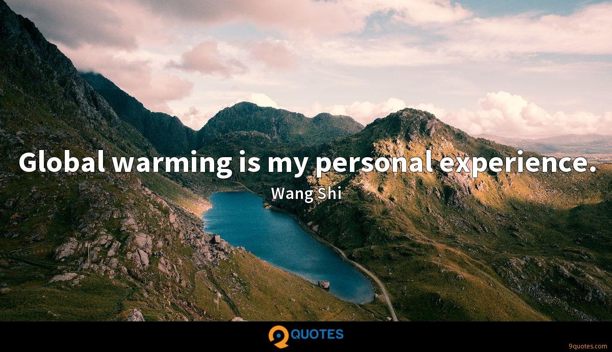 Global warming is my personal experience.