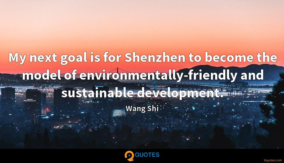 My next goal is for Shenzhen to become the model of environmentally-friendly and sustainable development.