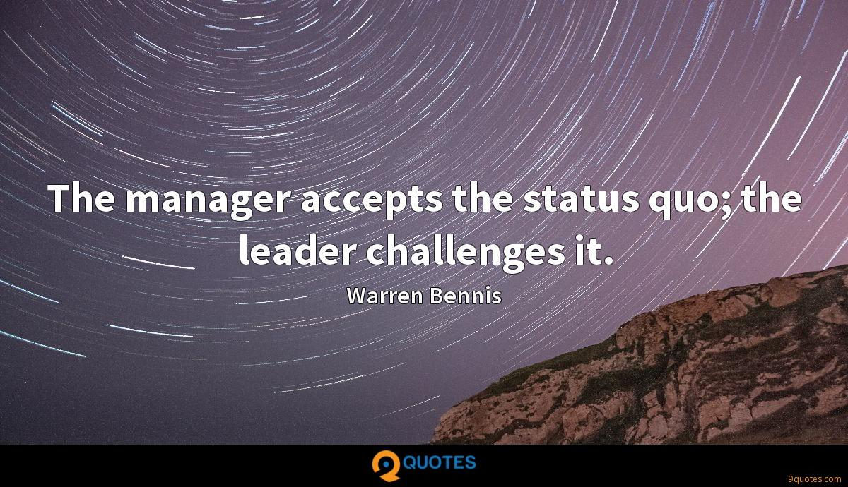 The manager accepts the status quo; the leader challenges it.