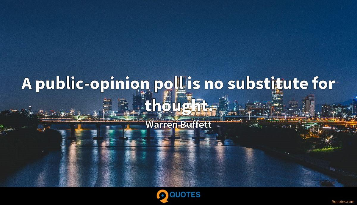 A public-opinion poll is no substitute for thought.
