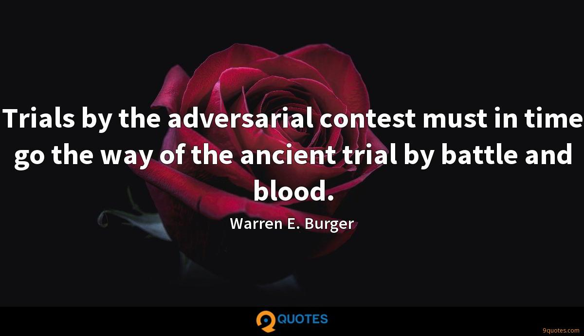 Trials by the adversarial contest must in time go the way of the ancient trial by battle and blood.