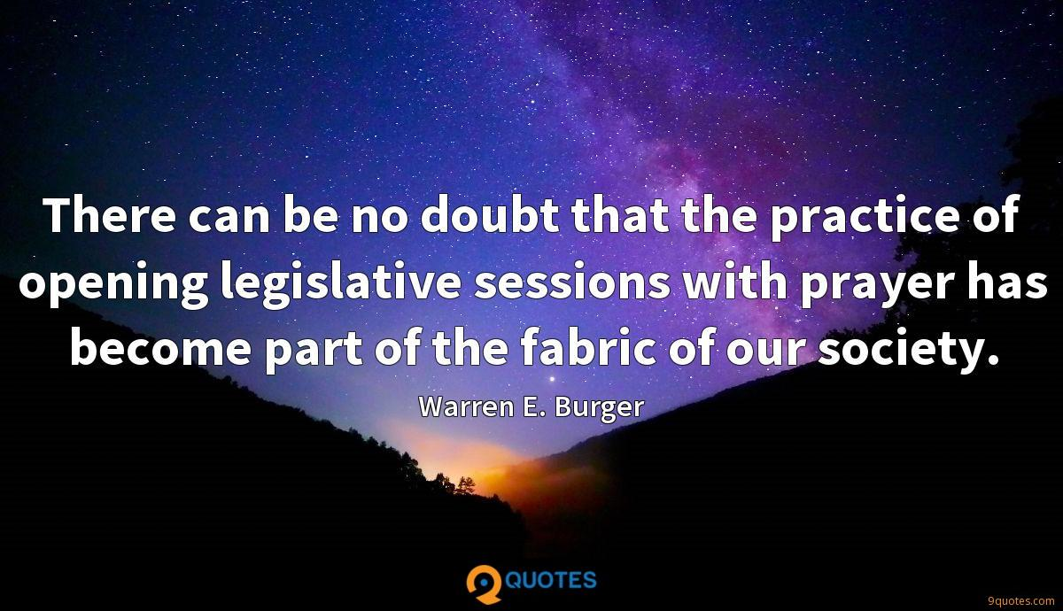 There can be no doubt that the practice of opening legislative sessions with prayer has become part of the fabric of our society.