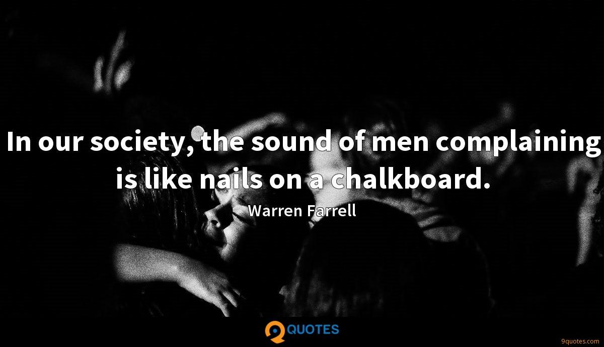 In our society, the sound of men complaining is like nails on a chalkboard.
