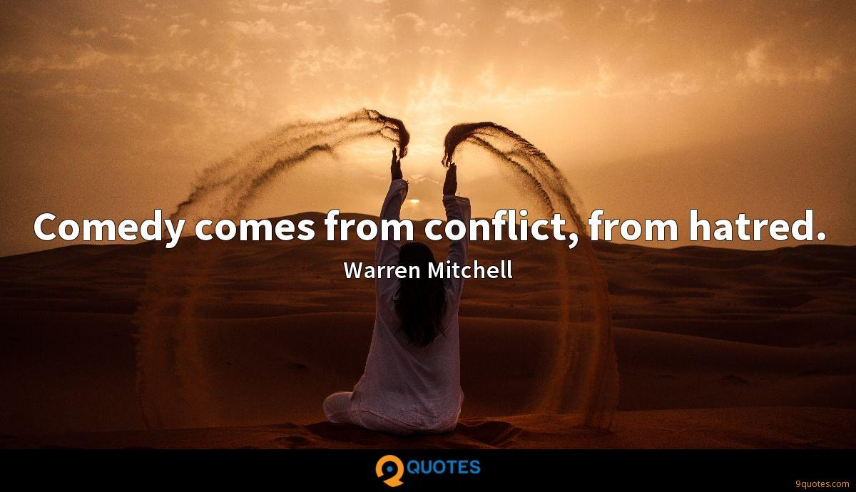 Comedy comes from conflict, from hatred.