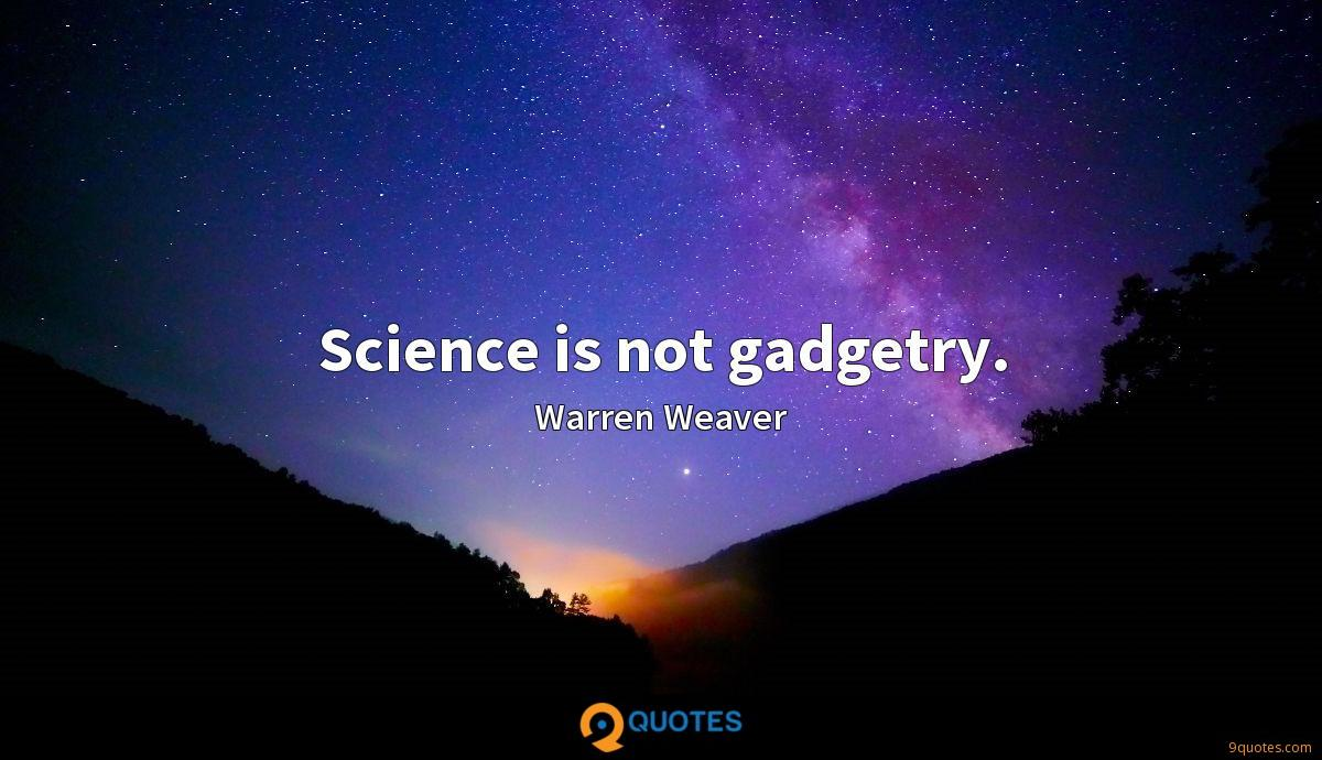 Science is not gadgetry.