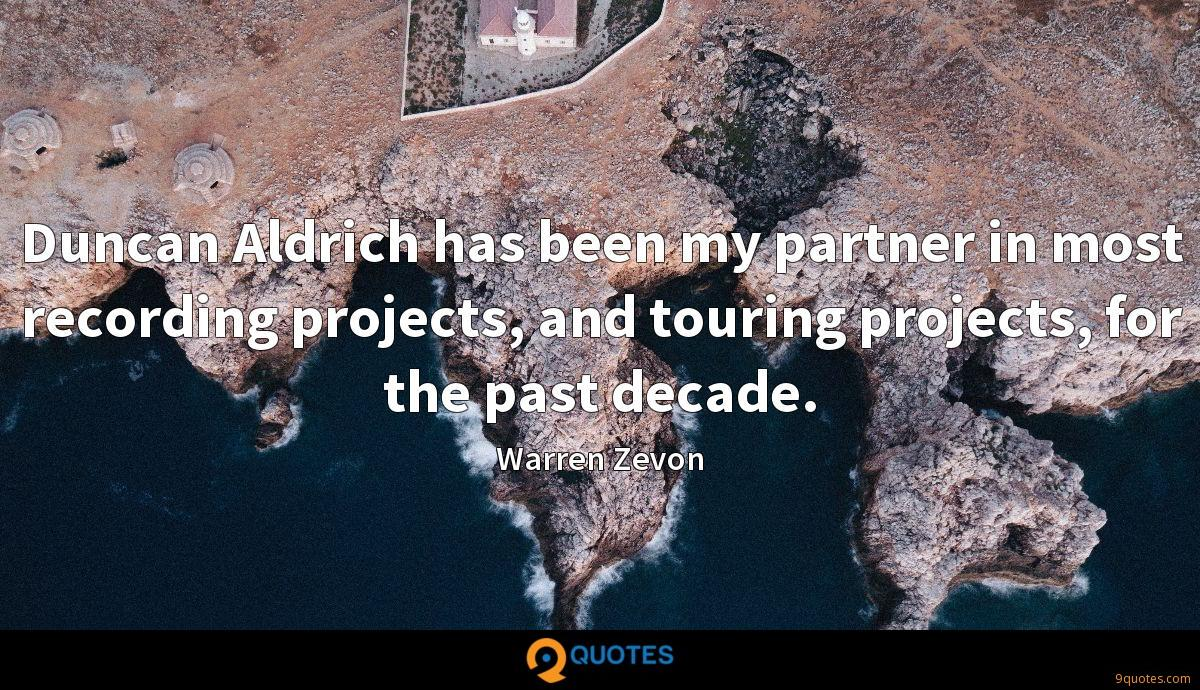 Duncan Aldrich has been my partner in most recording projects, and touring projects, for the past decade.