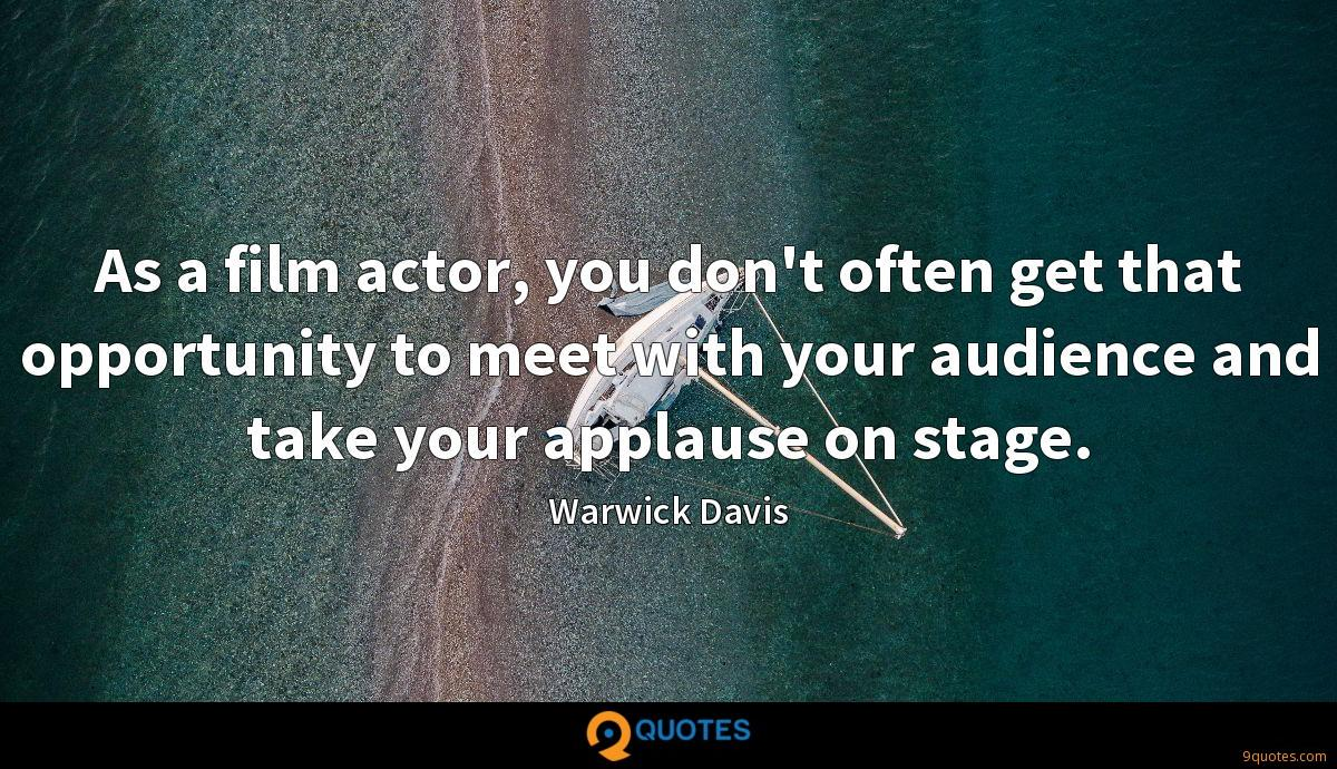 As a film actor, you don't often get that opportunity to meet with your audience and take your applause on stage.