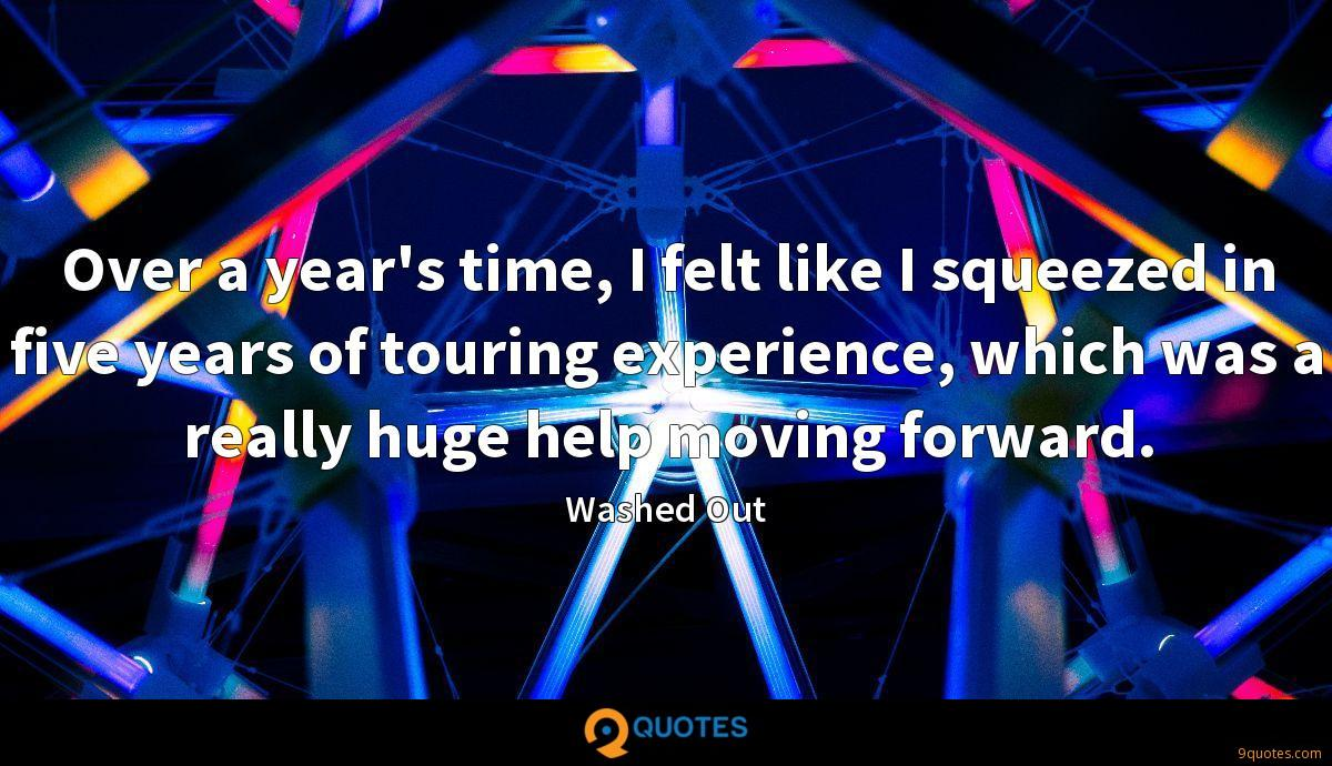 Over a year's time, I felt like I squeezed in five years of touring experience, which was a really huge help moving forward.