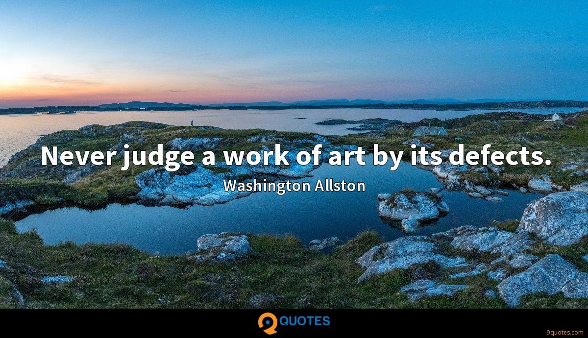 Never judge a work of art by its defects.