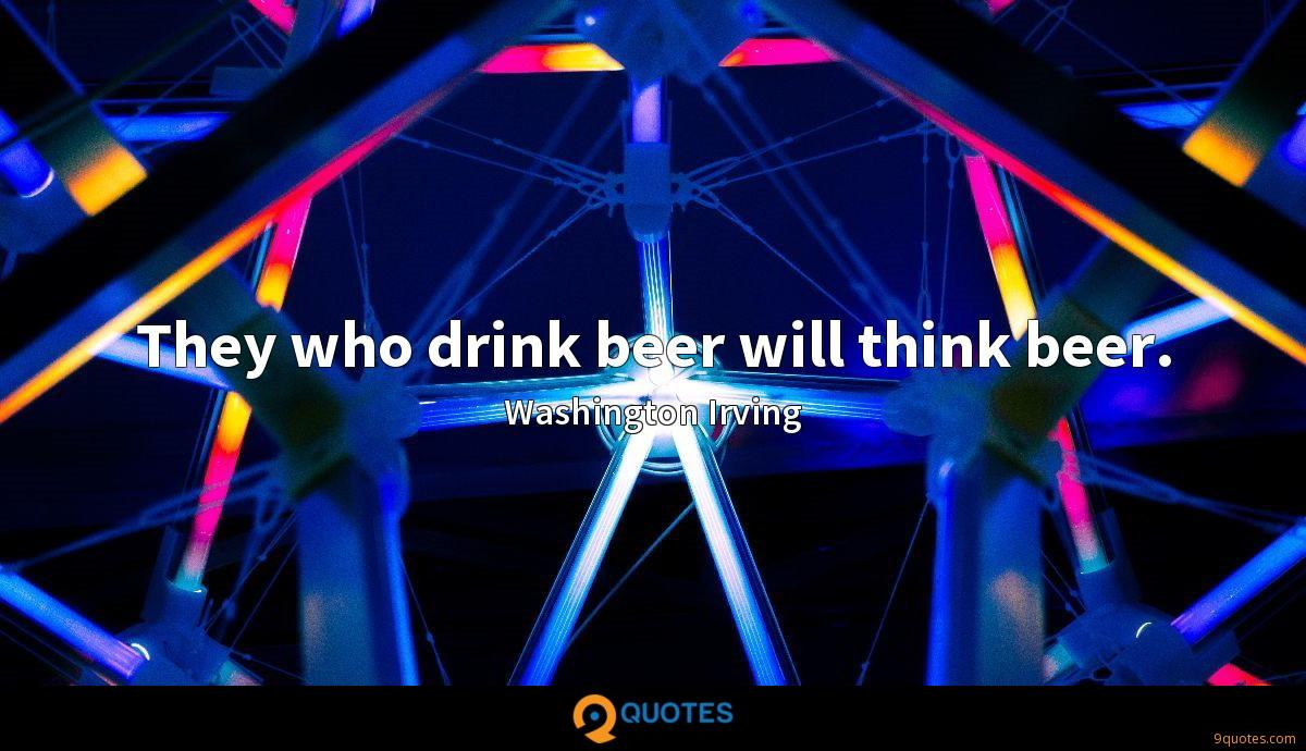 They who drink beer will think beer.