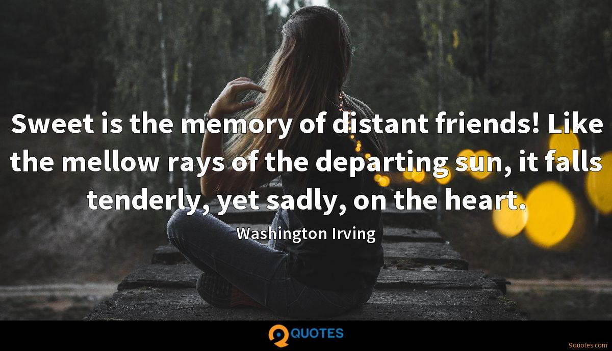 sweet is the memory of distant friends like the mellow rays