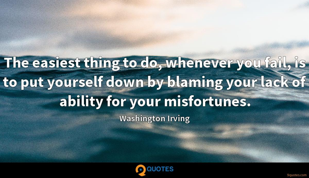 The easiest thing to do, whenever you fail, is to put yourself down by blaming your lack of ability for your misfortunes.