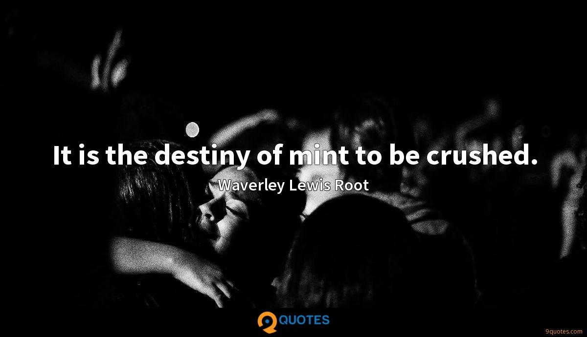 It is the destiny of mint to be crushed.