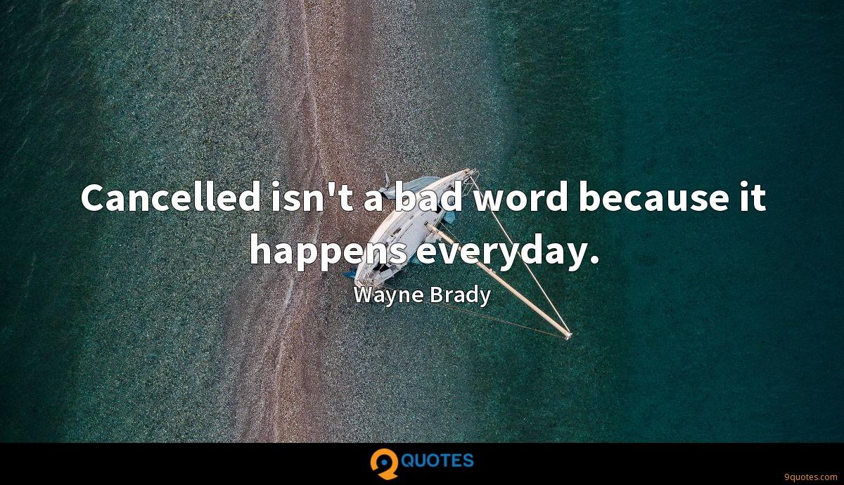 Cancelled isn't a bad word because it happens everyday.