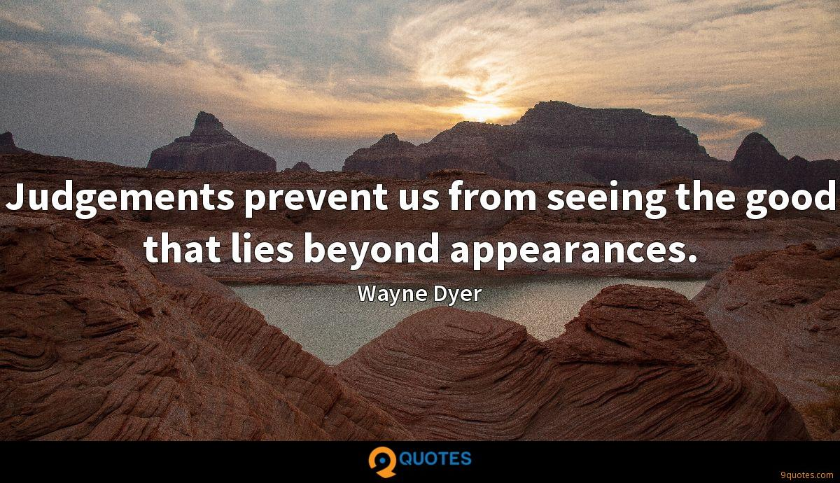 Judgements prevent us from seeing the good that lies beyond appearances.