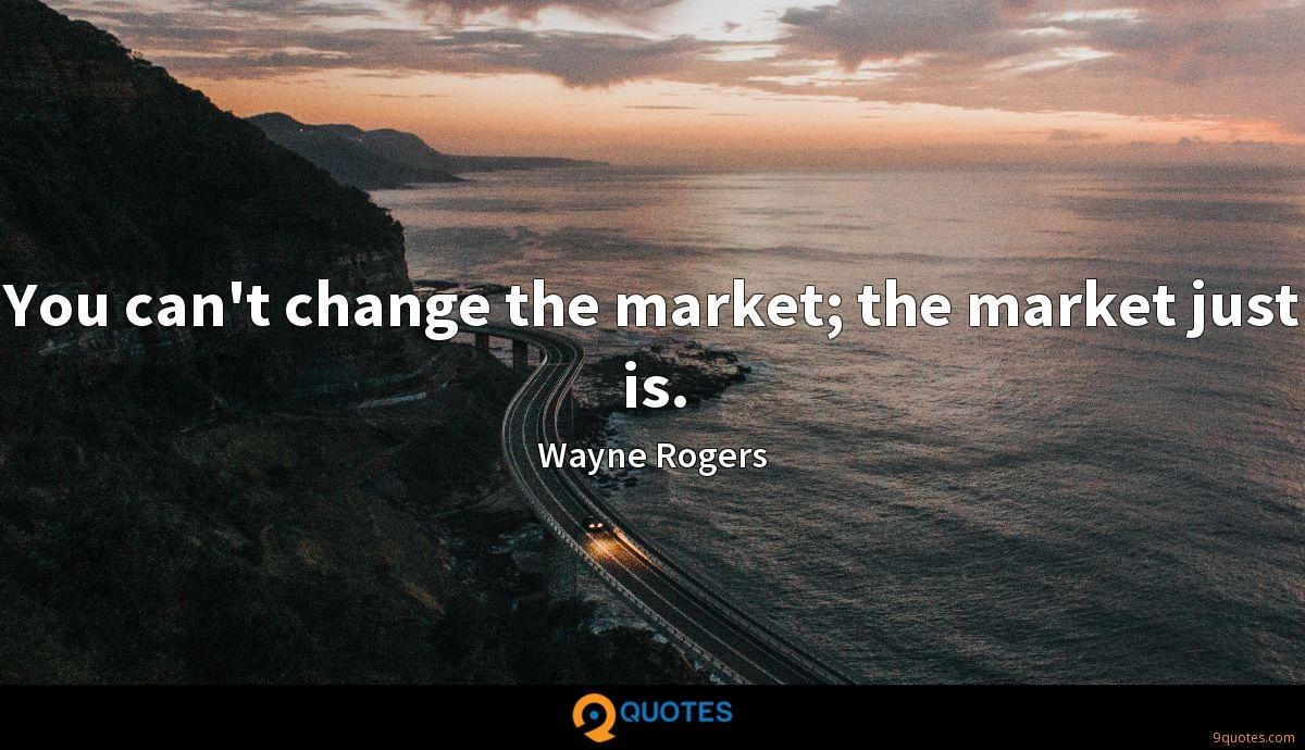 You can't change the market; the market just is.