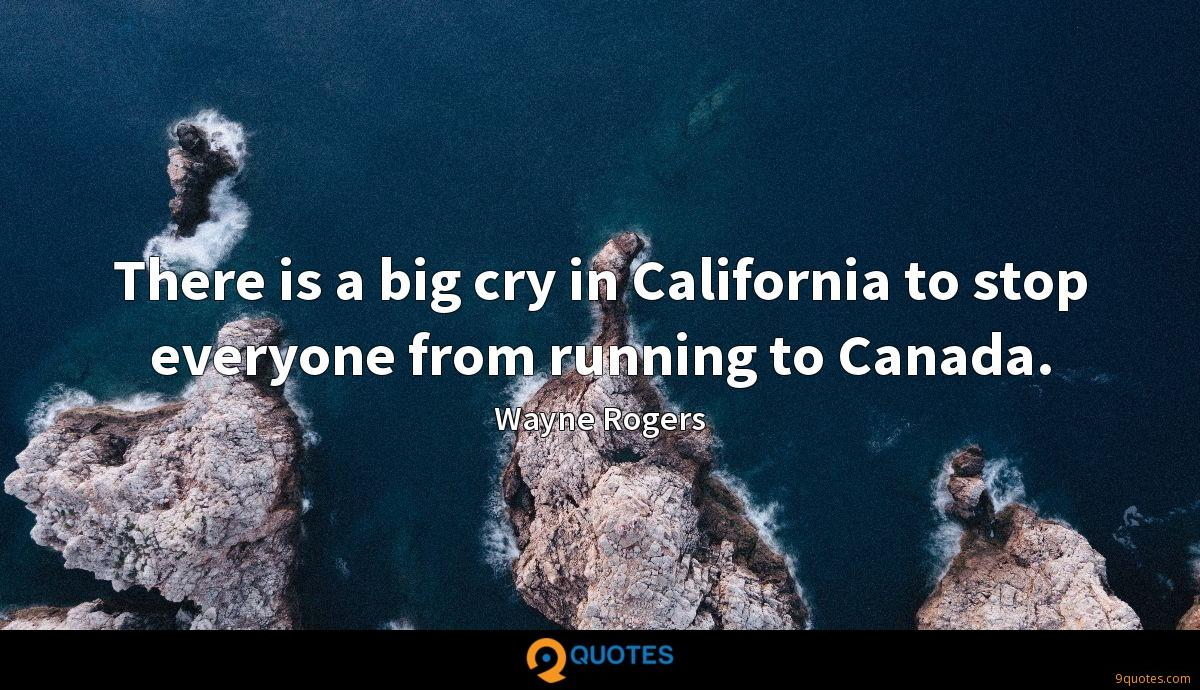 There is a big cry in California to stop everyone from running to Canada.