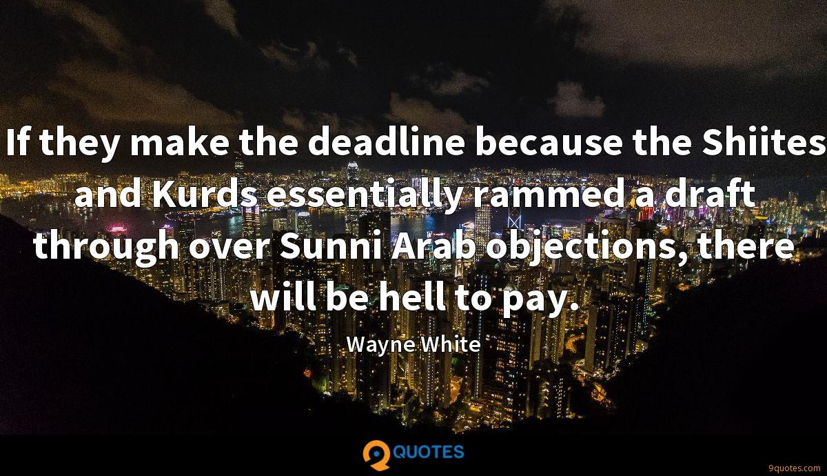 If they make the deadline because the Shiites and Kurds essentially rammed a draft through over Sunni Arab objections, there will be hell to pay.