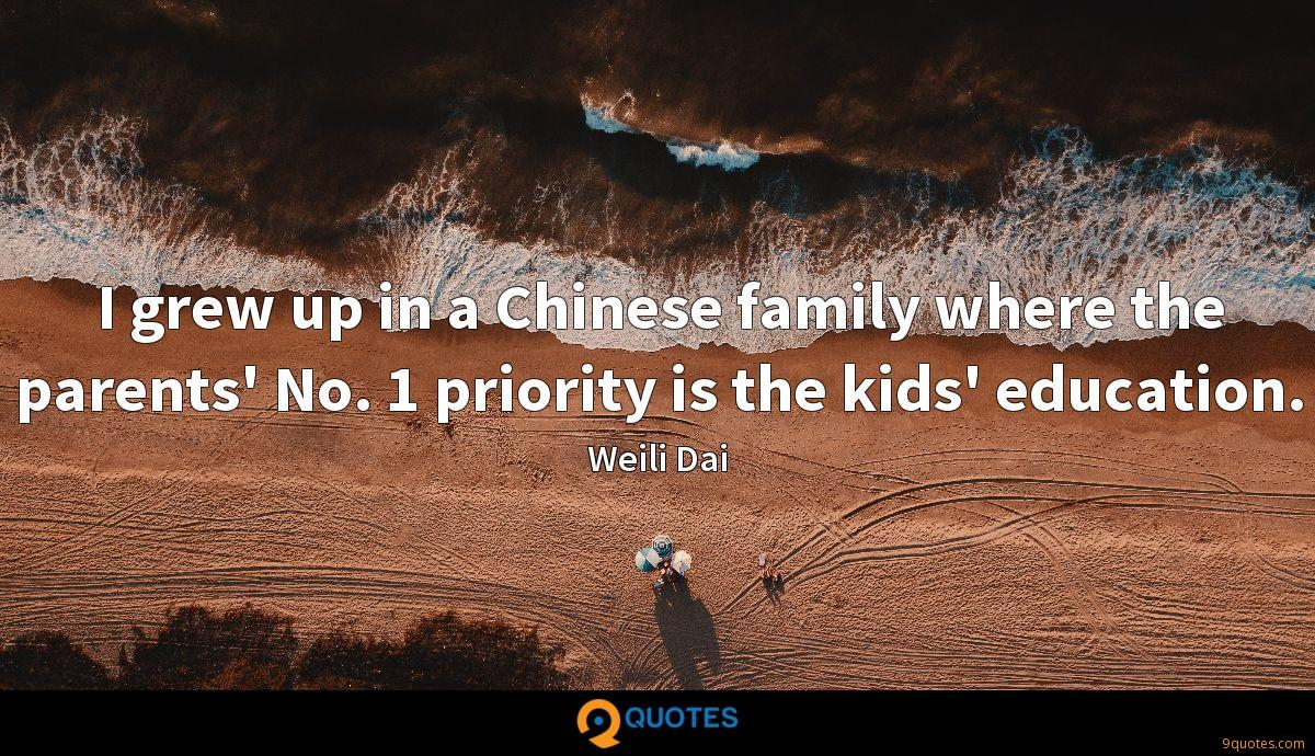 I grew up in a Chinese family where the parents' No. 1 priority is the kids' education.