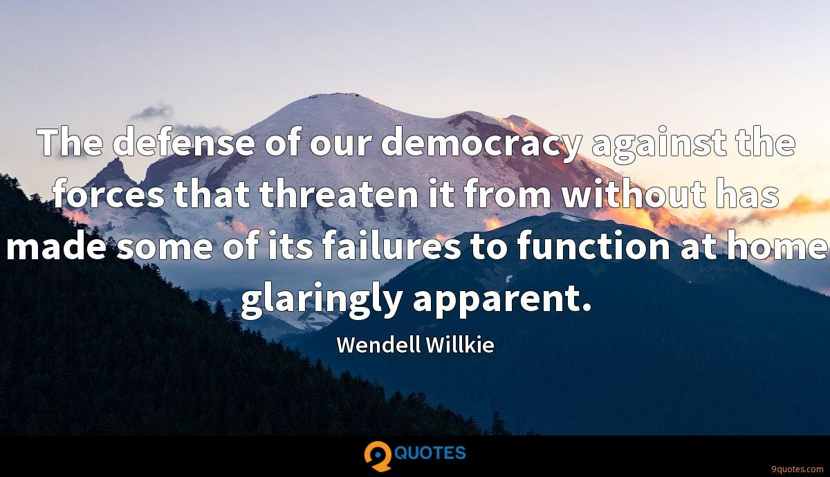 The defense of our democracy against the forces that threaten it from without has made some of its failures to function at home glaringly apparent.