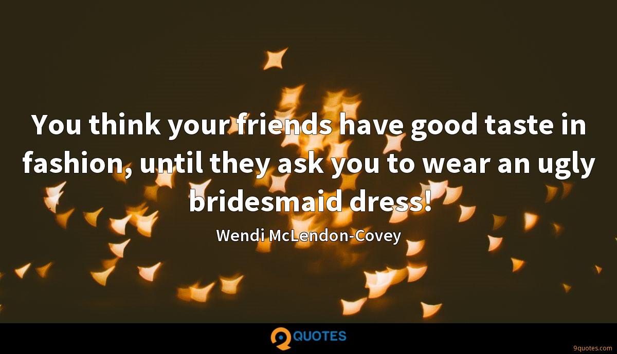 You think your friends have good taste in fashion, until they ask you to wear an ugly bridesmaid dress!