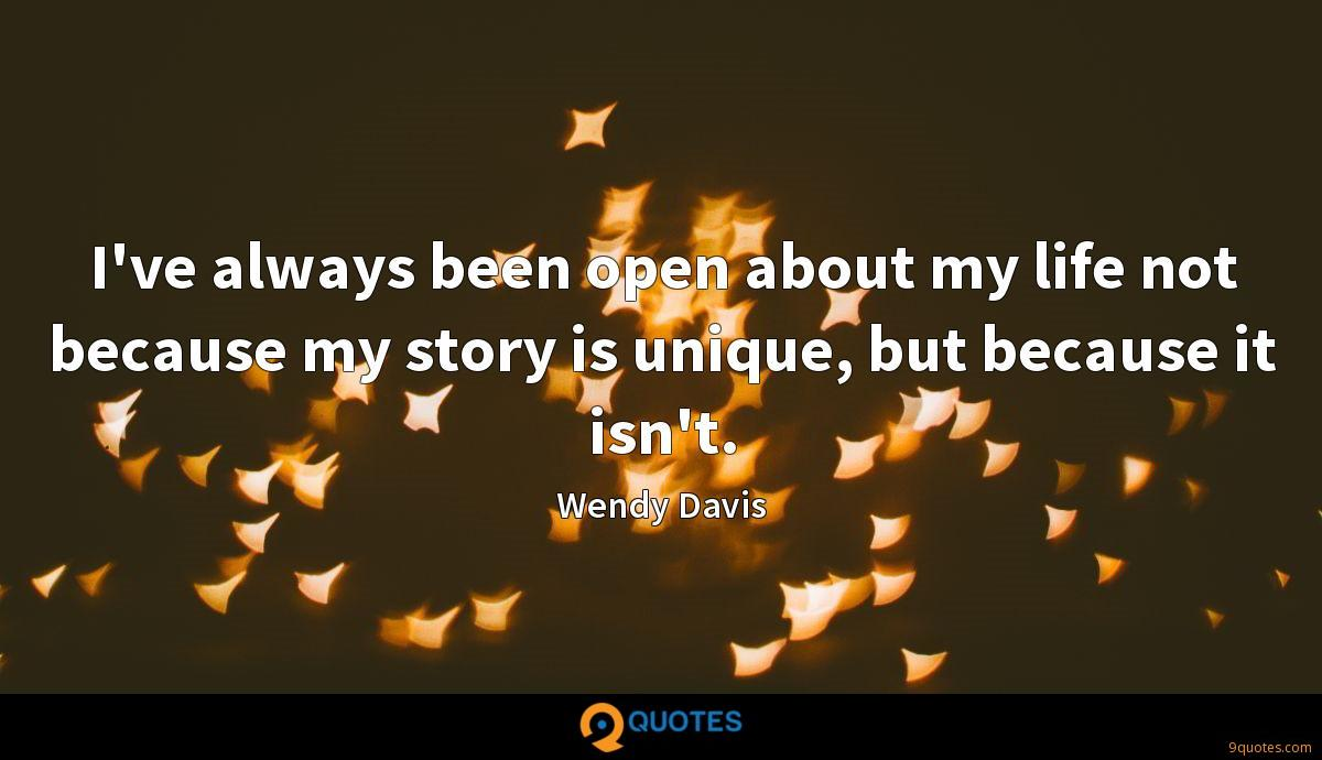 I've always been open about my life not because my story is unique, but because it isn't.