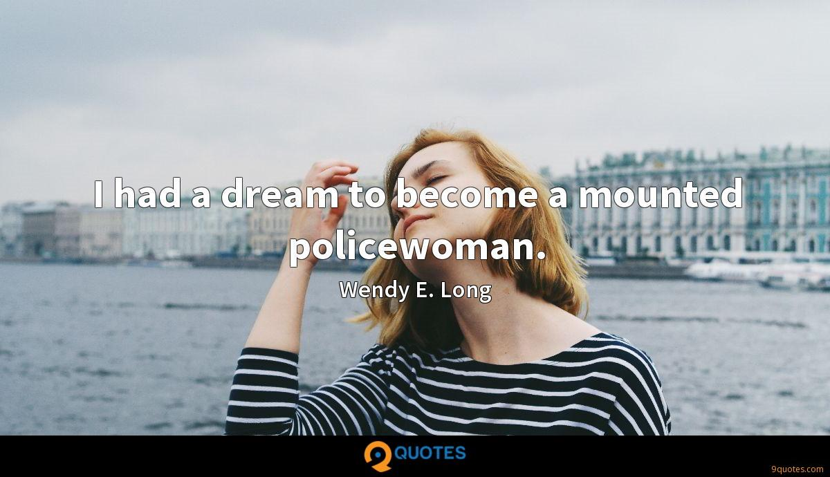 I had a dream to become a mounted policewoman.