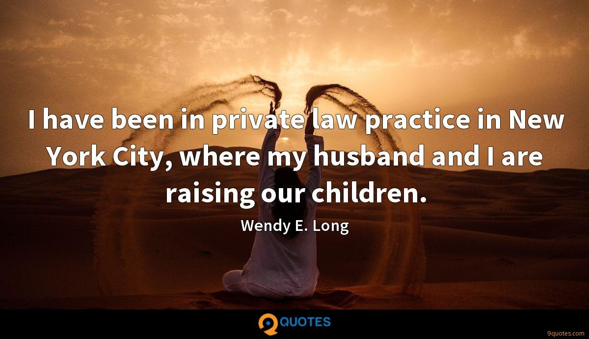 I have been in private law practice in New York City, where my husband and I are raising our children.