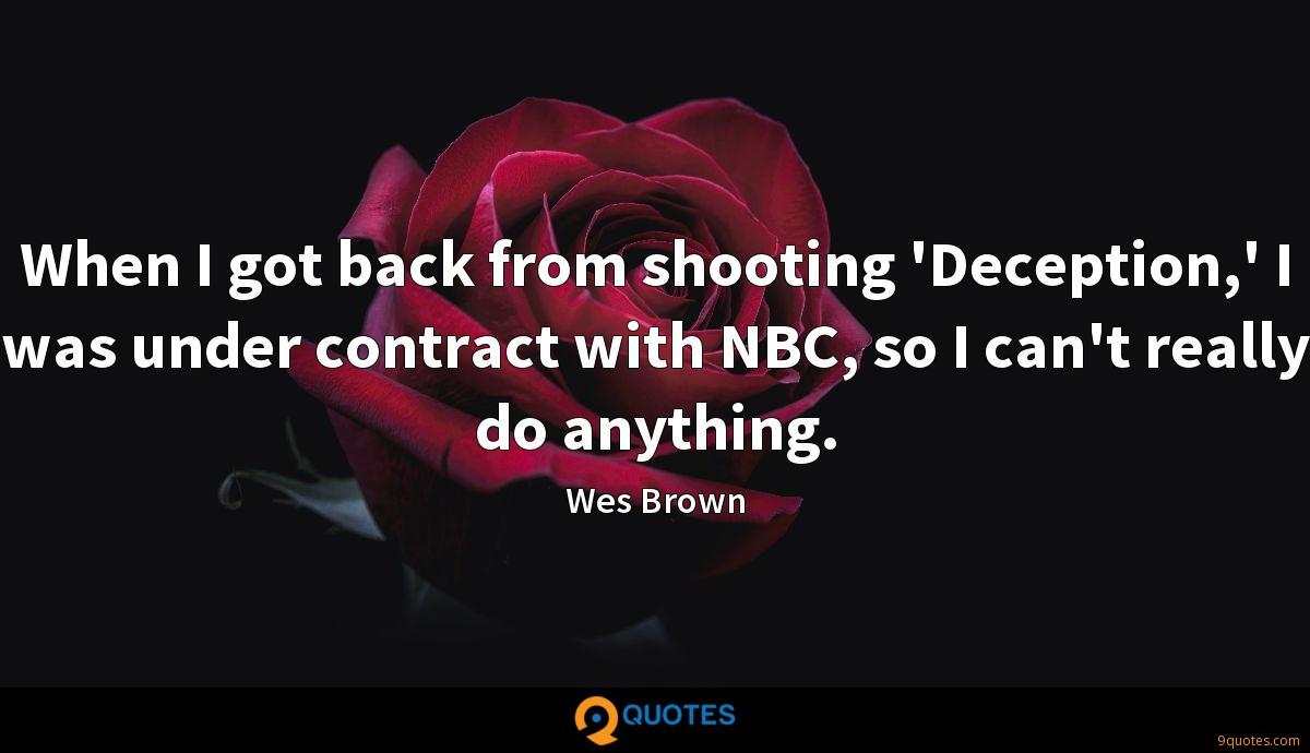 When I got back from shooting 'Deception,' I was under contract with NBC, so I can't really do anything.