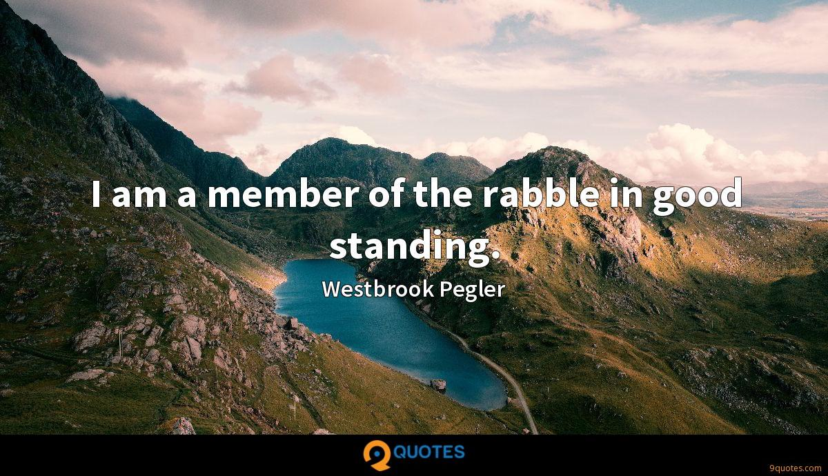 I am a member of the rabble in good standing.