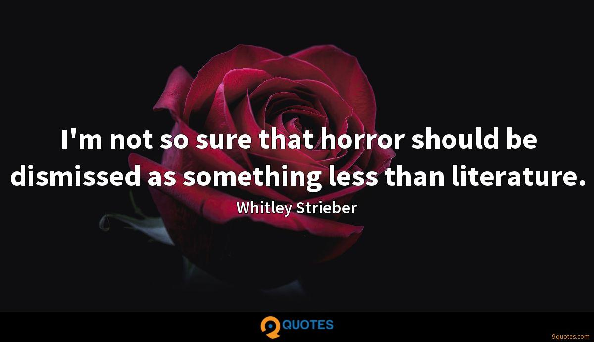 I'm not so sure that horror should be dismissed as something less than literature.