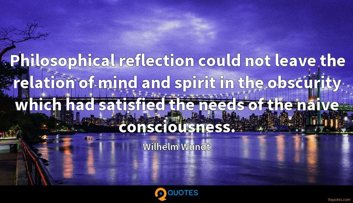 Philosophical reflection could not leave the relation of mind and spirit in the obscurity which had satisfied the needs of the naive consciousness.