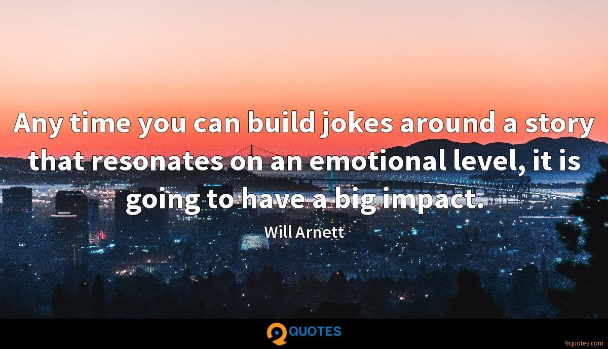 Any time you can build jokes around a story that resonates on an emotional level, it is going to have a big impact.