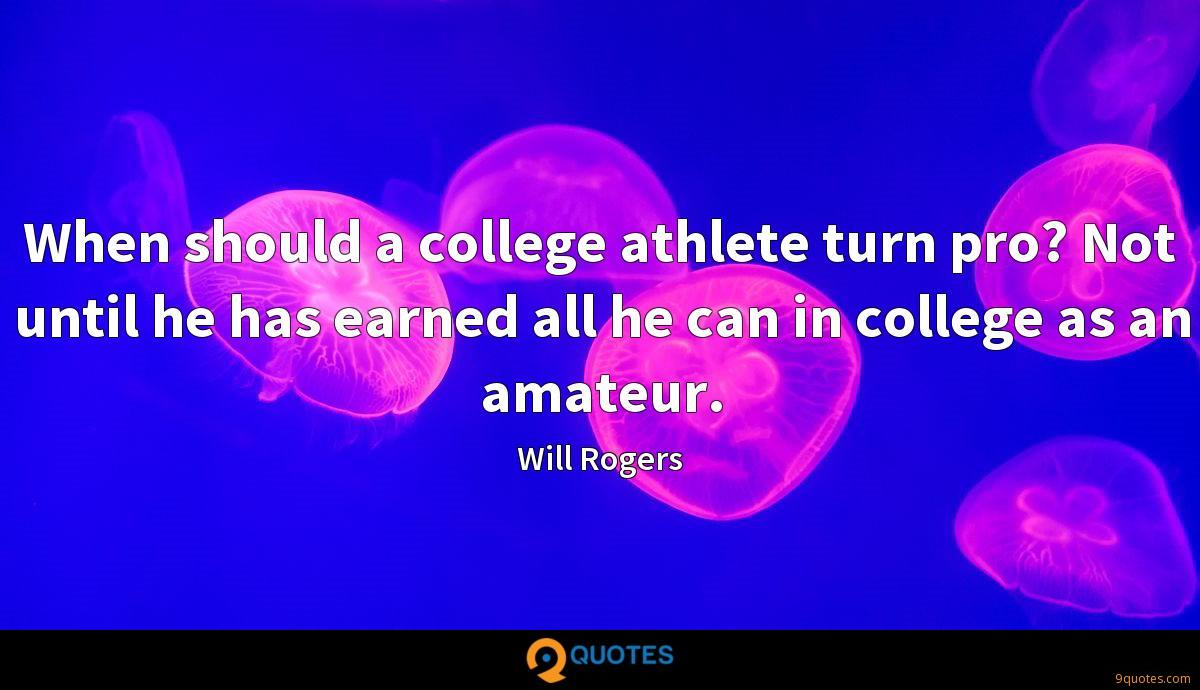 When should a college athlete turn pro? Not until he has earned all he can in college as an amateur.