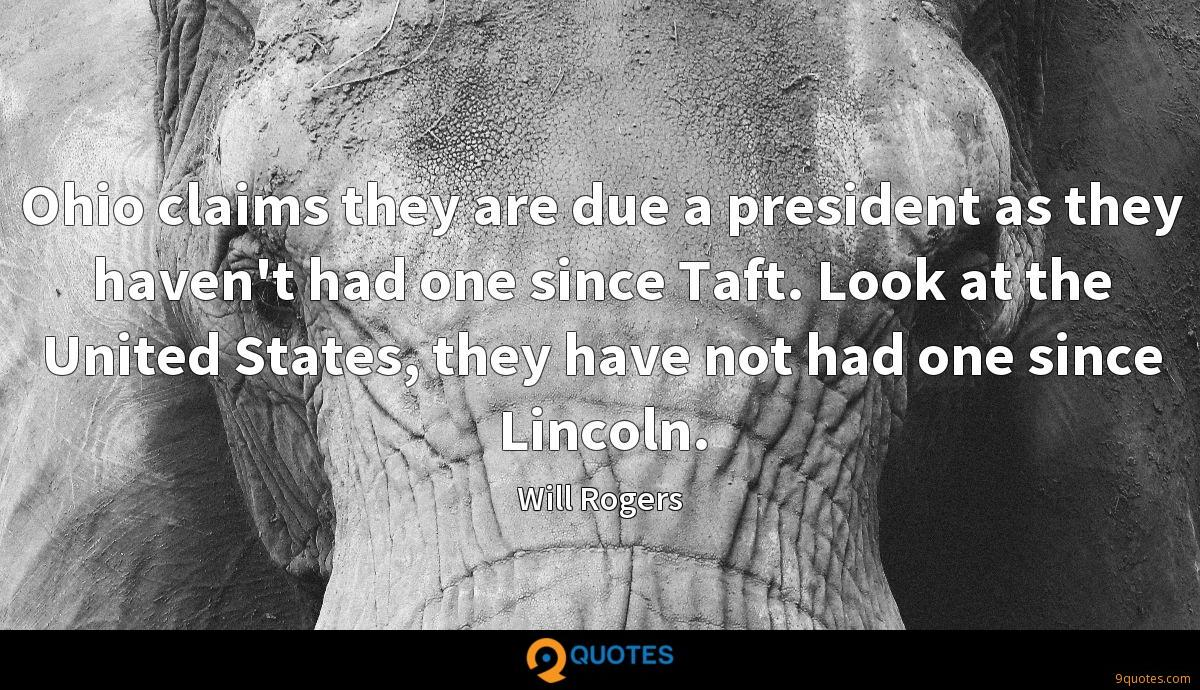 Ohio claims they are due a president as they haven't had one since Taft. Look at the United States, they have not had one since Lincoln.